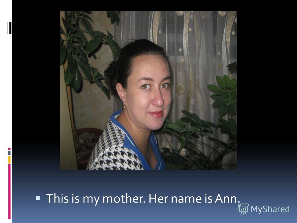 This is my mother. Her name is Ann.
