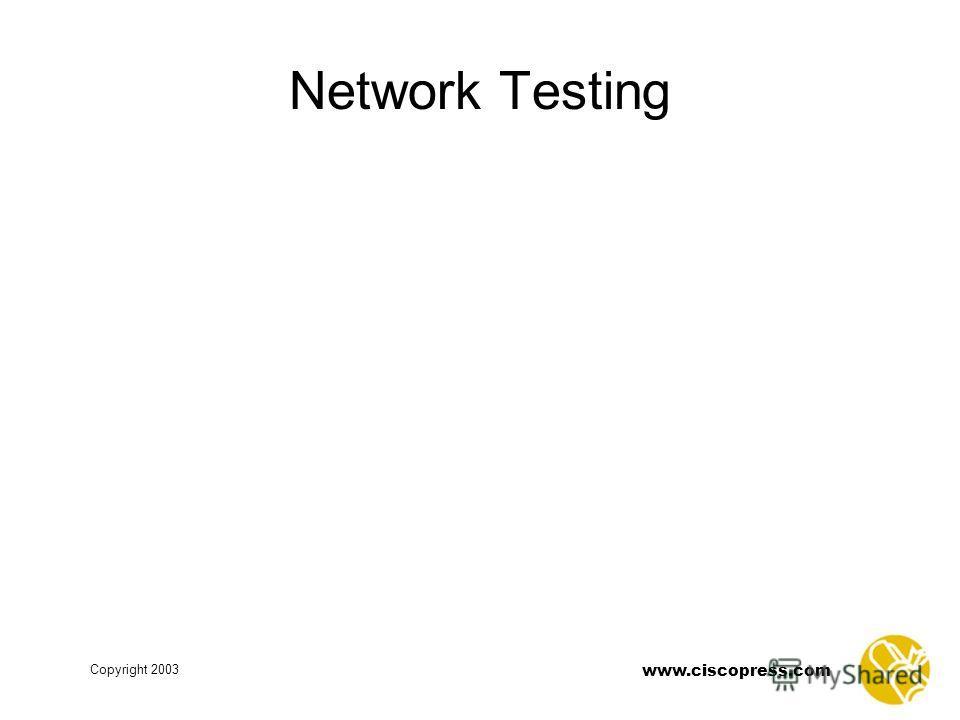 www.ciscopress.com Copyright 2003 Network Testing