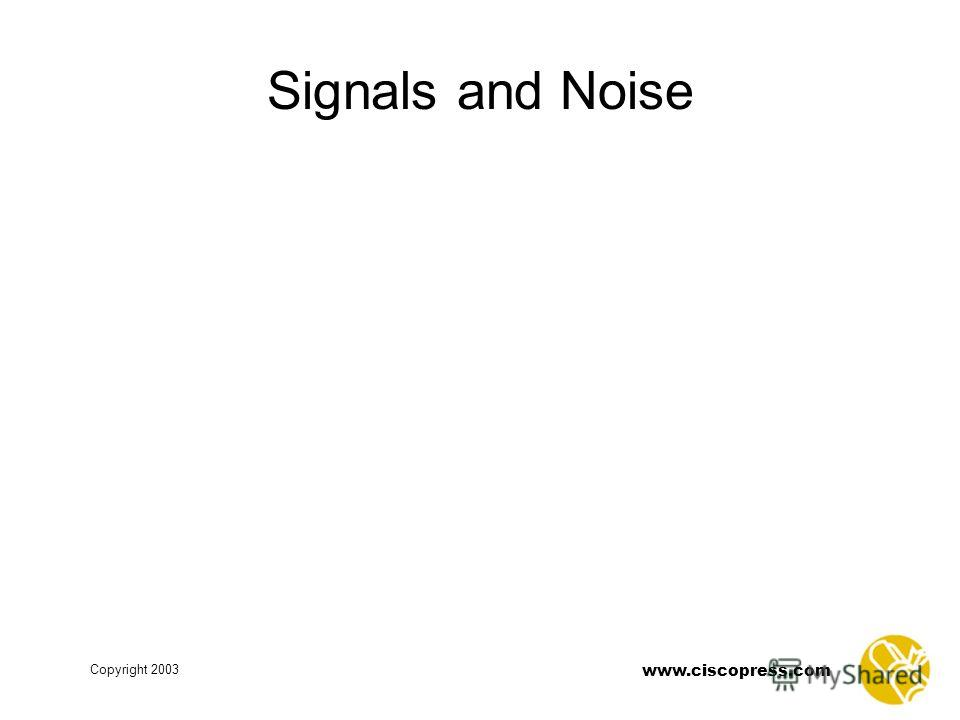 Copyright 2003 www.ciscopress.com Signals and Noise