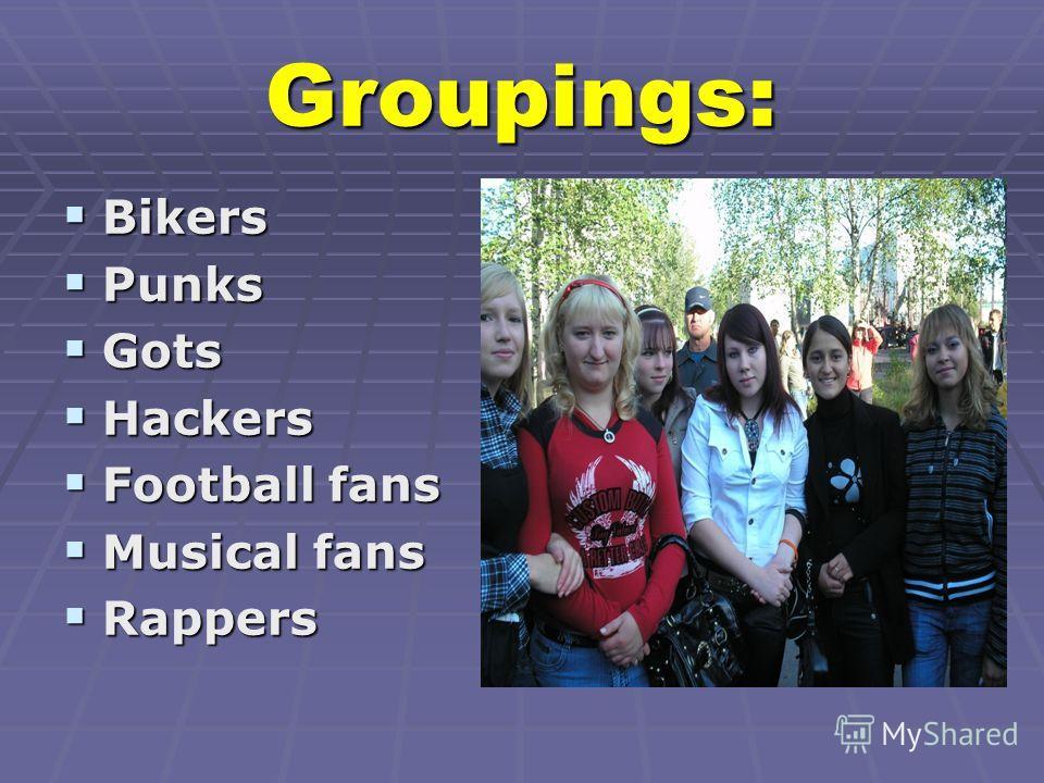 Groupings: Bikers Bikers Punks Punks Gots Gots Hackers Hackers Football fans Football fans Musical fans Musical fans Rappers Rappers