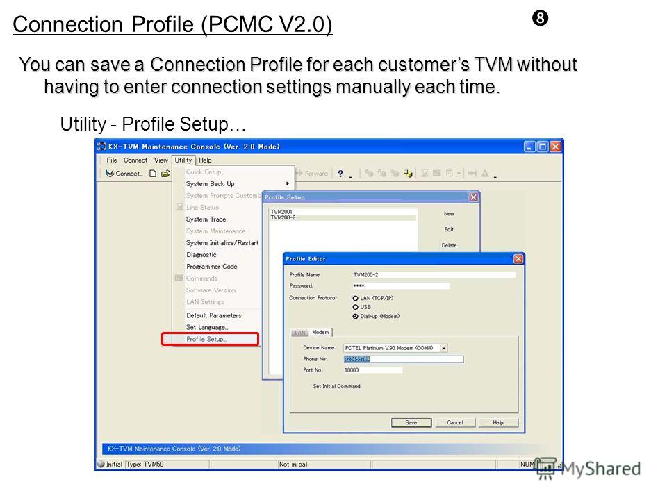 Connection Profile (PCMC V2.0) Utility - Profile Setup… You can save a Connection Profile for each customers TVM without having to enter connection settings manually each time.