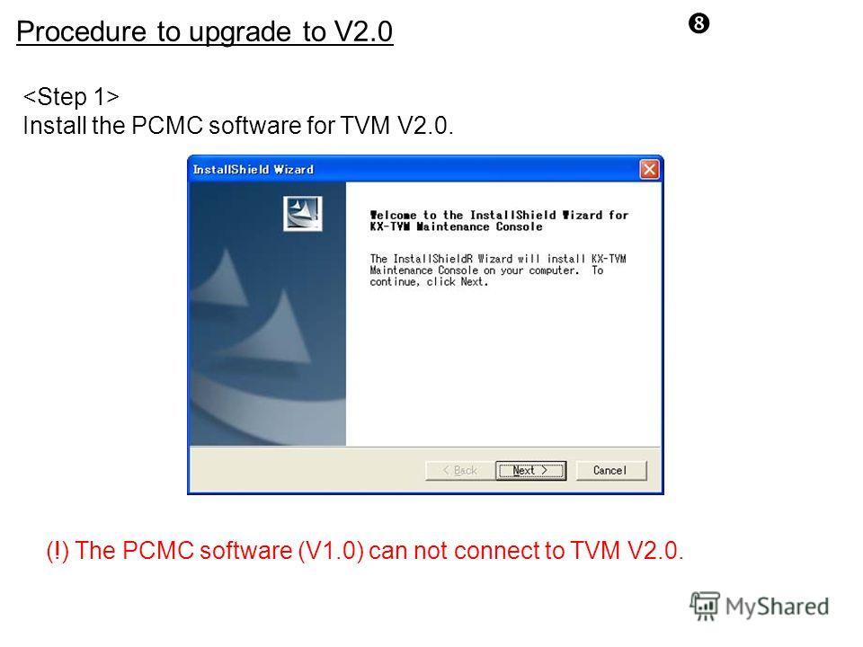 Install the PCMC software for TVM V2.0. Procedure to upgrade to V2.0 (!) The PCMC software (V1.0) can not connect to TVM V2.0.