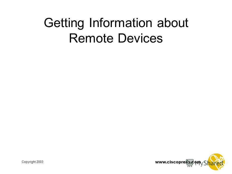 Copyright 2003 www.ciscopress.com Getting Information about Remote Devices