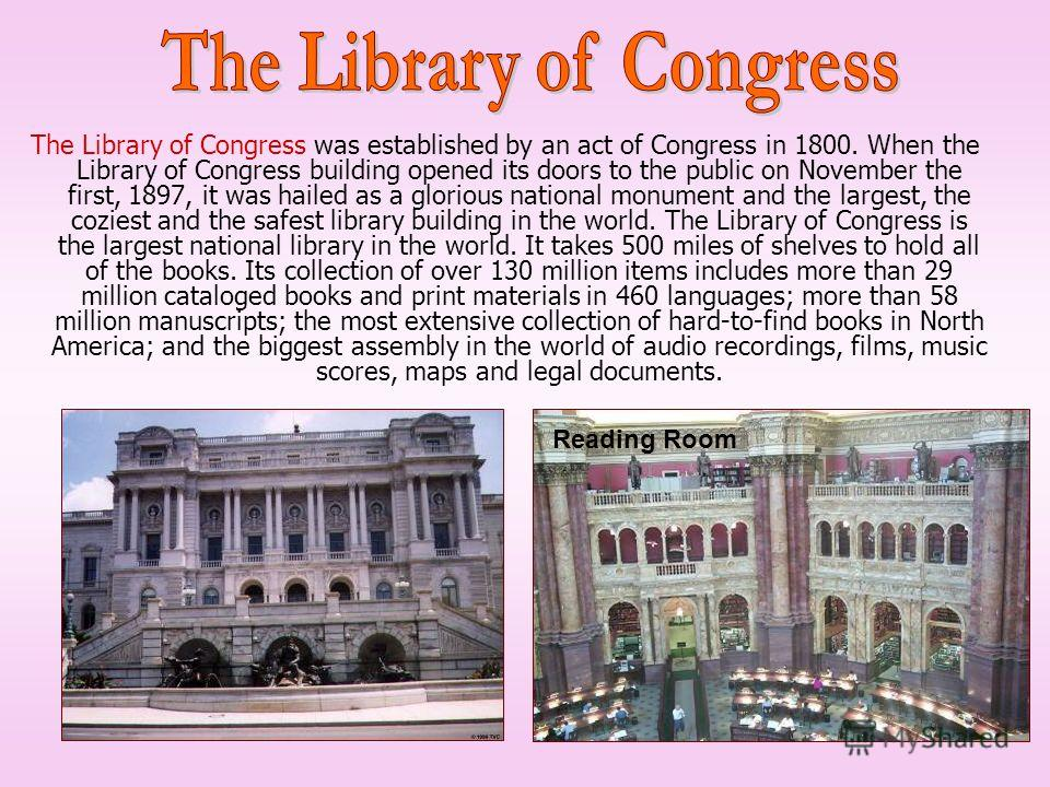 The Library of Congress was established by an act of Congress in 1800. When the Library of Congress building opened its doors to the public on November the first, 1897, it was hailed as a glorious national monument and the largest, the coziest and th