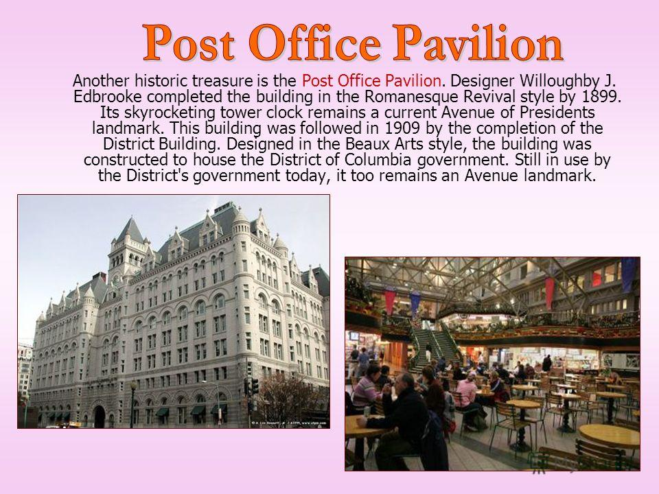 Another historic treasure is the Post Office Pavilion. Designer Willoughby J. Edbrooke completed the building in the Romanesque Revival style by 1899. Its skyrocketing tower clock remains a current Avenue of Presidents landmark. This building was fol