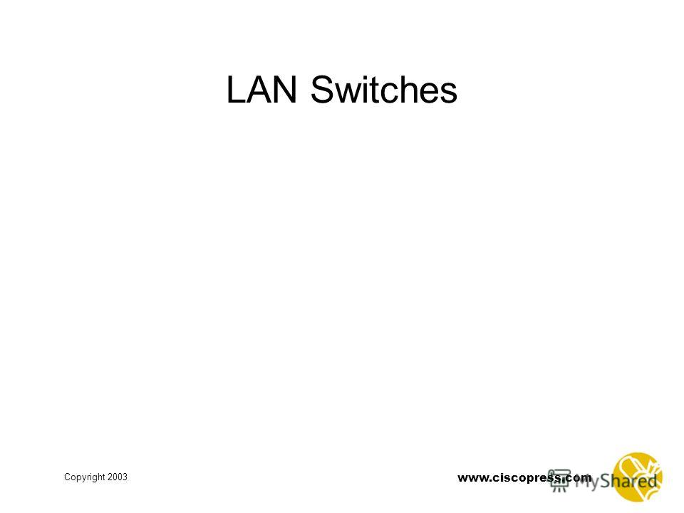 www.ciscopress.com Copyright 2003 LAN Switches