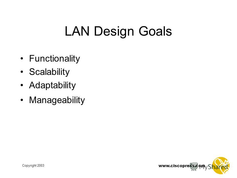 www.ciscopress.com Copyright 2003 LAN Design Goals Functionality Scalability Adaptability Manageability