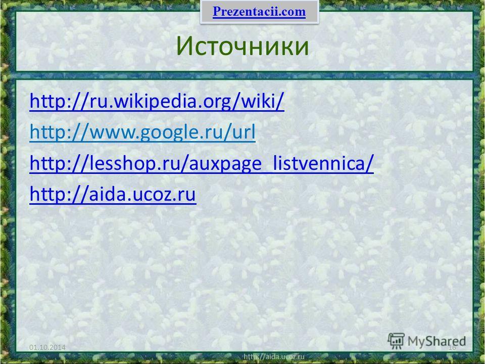 Источники http://ru.wikipedia.org/wiki/ http://www.google.ru/url http://lesshop.ru/auxpage_listvennica/ http://aida.ucoz.ru 01.10.201416 Prezentacii.com