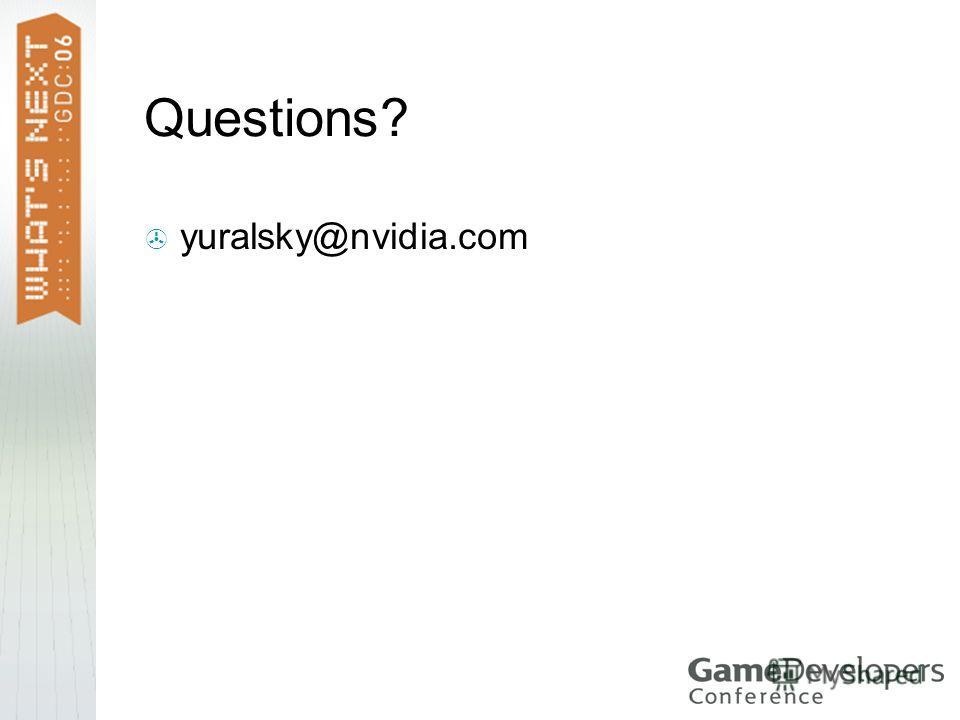 Questions? yuralsky@nvidia.com