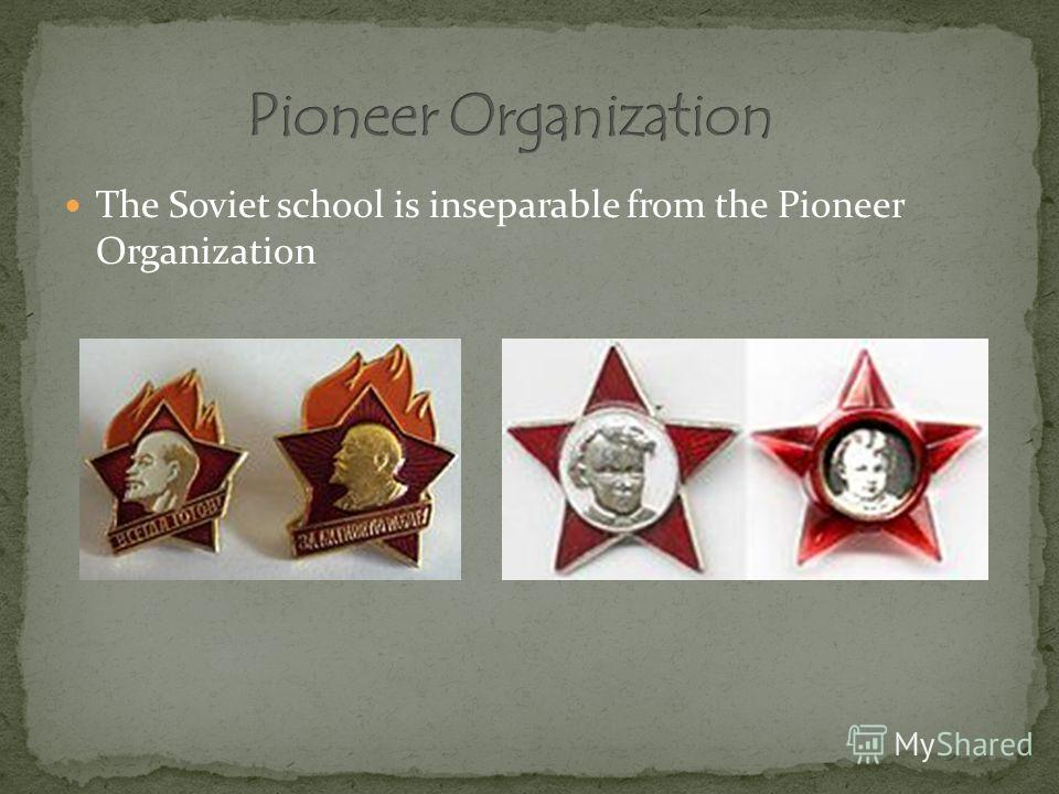 The Soviet school is inseparable from the Pioneer Organization