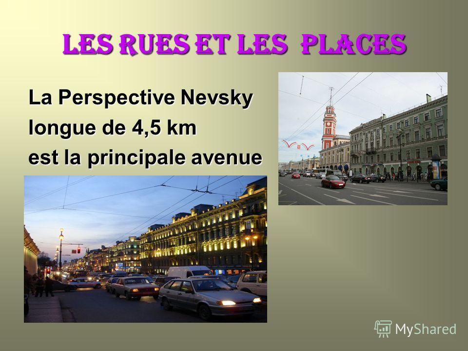 Les RUES ET les PLACES La Perspective Nevsky longue de 4,5 km est la principale avenue