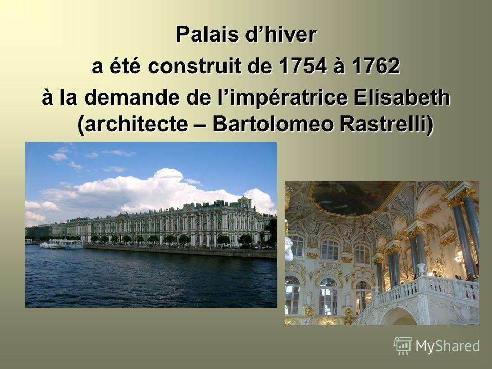 Palais dhiver a été construit de 1754 à 1762 à la demande de limpératrice Elisabeth (architecte – Bartolomeo Rastrelli)