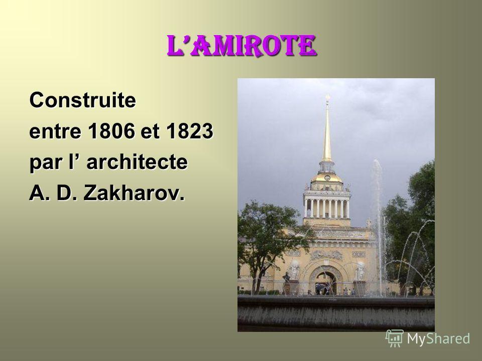 LAMIROTE Construite entre 1806 et 1823 par l architecte A. D. Zakharov.