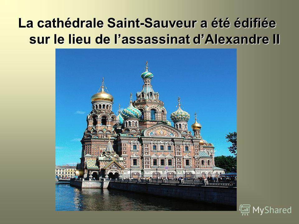 La cathédrale Saint-Sauveur a été édifiée sur le lieu de lassassinat dAlexandre II