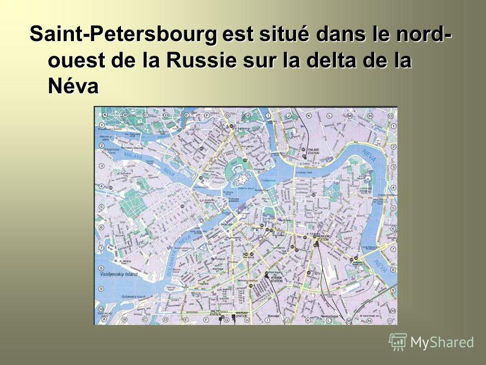 Saint-Petersbourg est situé dans le nord- ouest de la Russie sur la delta de la Néva