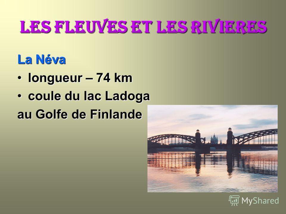 Les FLEUVES ET les RIVIERES La Néva longueur – 74 kmlongueur – 74 km coule du lac Ladogacoule du lac Ladoga au Golfe de Finlande