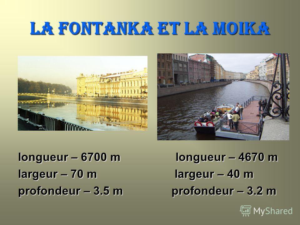 LA FONTANKA ET LA MOIKA longueur – 6700 m longueur – 4670 m largeur – 70 m largeur – 40 m profondeur – 3.5 m profondeur – 3.2 m