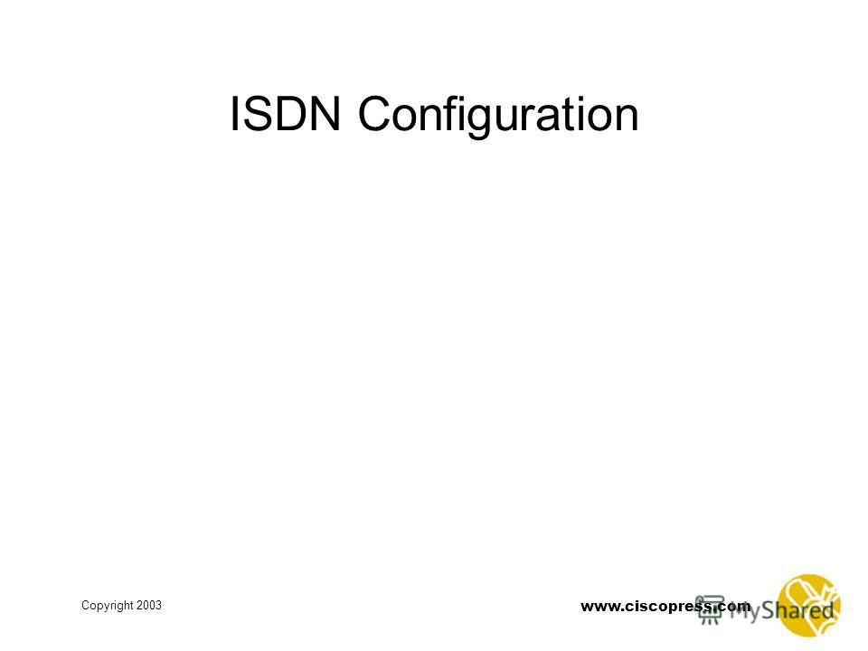 www.ciscopress.com Copyright 2003 ISDN Configuration