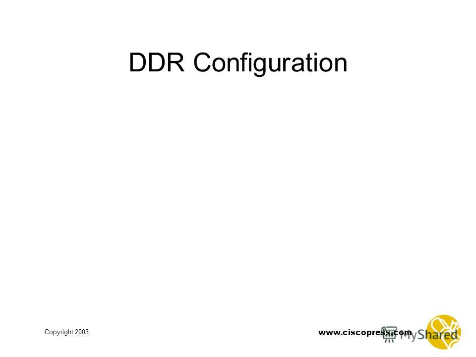 www.ciscopress.com Copyright 2003 DDR Configuration