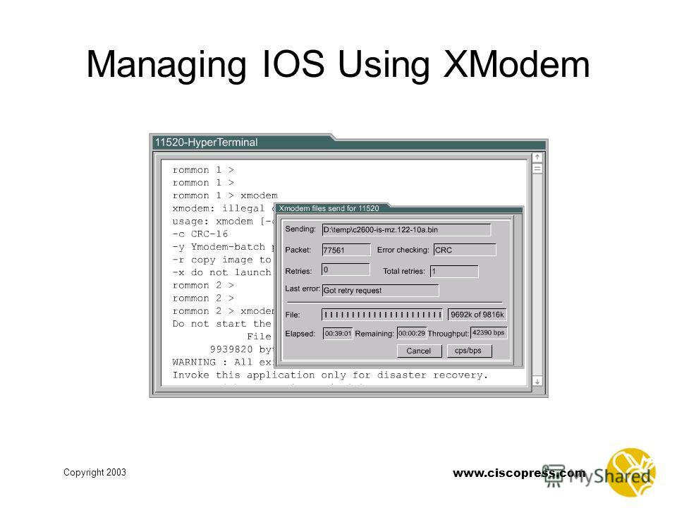 www.ciscopress.com Copyright 2003 Managing IOS Using XModem