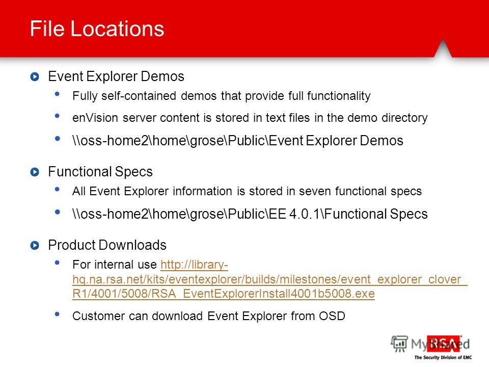 File Locations Event Explorer Demos Fully self-contained demos that provide full functionality enVision server content is stored in text files in the demo directory \\oss-home2\home\grose\Public\Event Explorer Demos Functional Specs All Event Explore