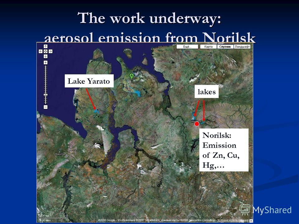 The work underway: aerosol emission from Norilsk Lake Yarato Norilsk: Emission of Zn, Cu, Hg,… lakes