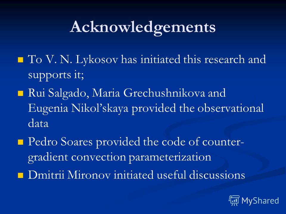 Acknowledgements To V. N. Lykosov has initiated this research and supports it; Rui Salgado, Maria Grechushnikova and Eugenia Nikolskaya provided the observational data Pedro Soares provided the code of counter- gradient convection parameterization Dm