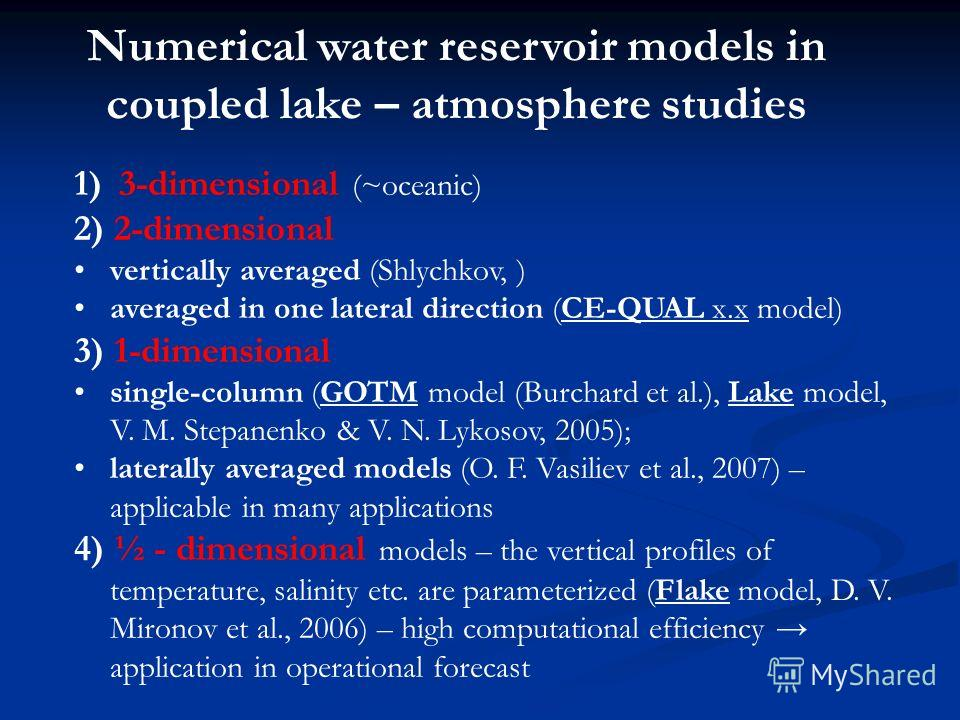Numerical water reservoir models in coupled lake – atmosphere studies 1) 3-dimensional (~oceanic) 2) 2-dimensional vertically averaged (Shlychkov, ) averaged in one lateral direction (CE-QUAL x.x model) 3) 1-dimensional single-column (GOTM model (Bur