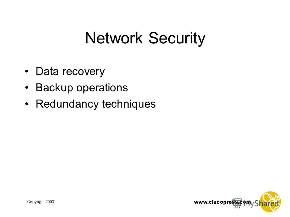 www.ciscopress.com Copyright 2003 Network Security Data recovery Backup operations Redundancy techniques