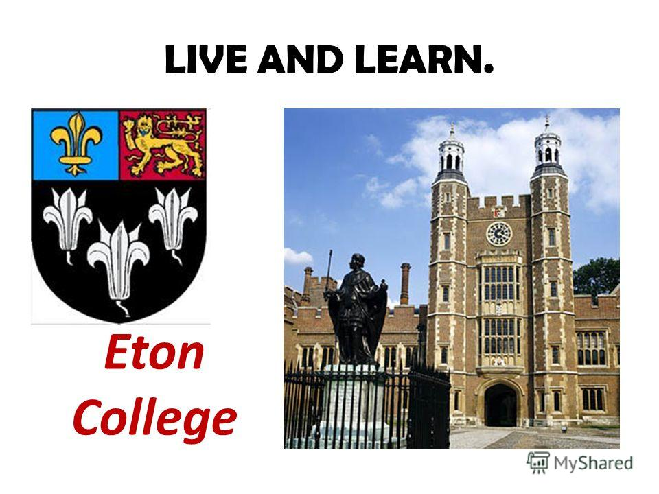 LIVE AND LEARN. Eton College