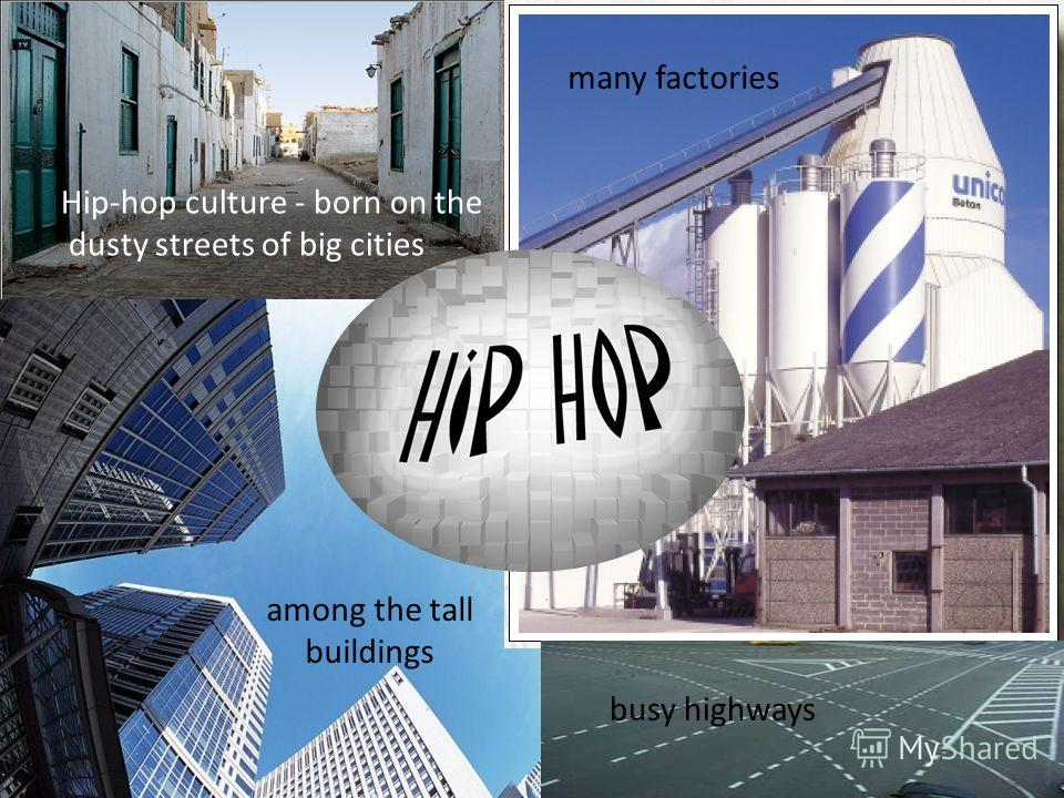 Hip-hop culture - born on the dusty streets of big cities among the tall buildings many factories busy highways