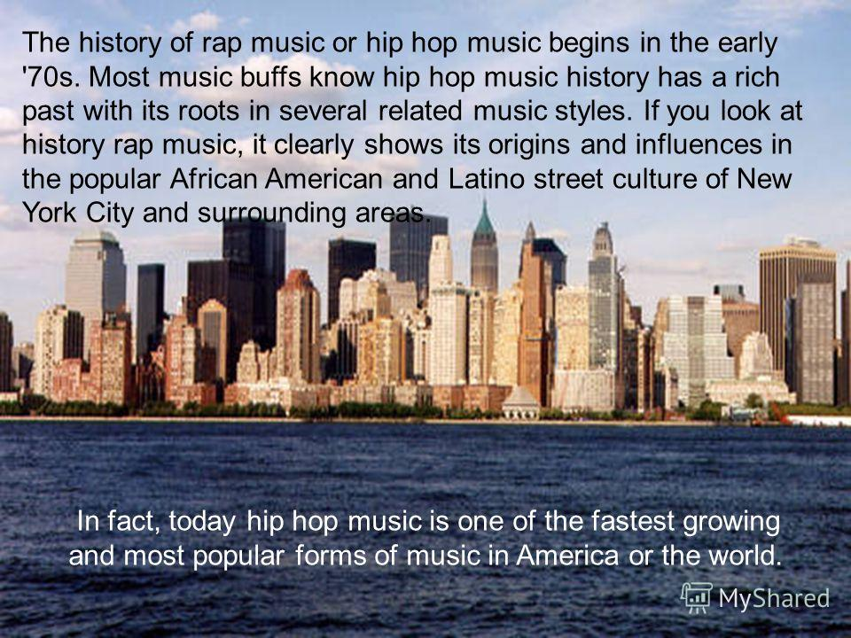 The history of rap music or hip hop music begins in the early '70s. Most music buffs know hip hop music history has a rich past with its roots in several related music styles. If you look at history rap music, it clearly shows its origins and influen