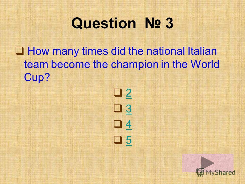 Question 3 How many times did the national Italian team become the champion in the World Cup? 2 3 4 5