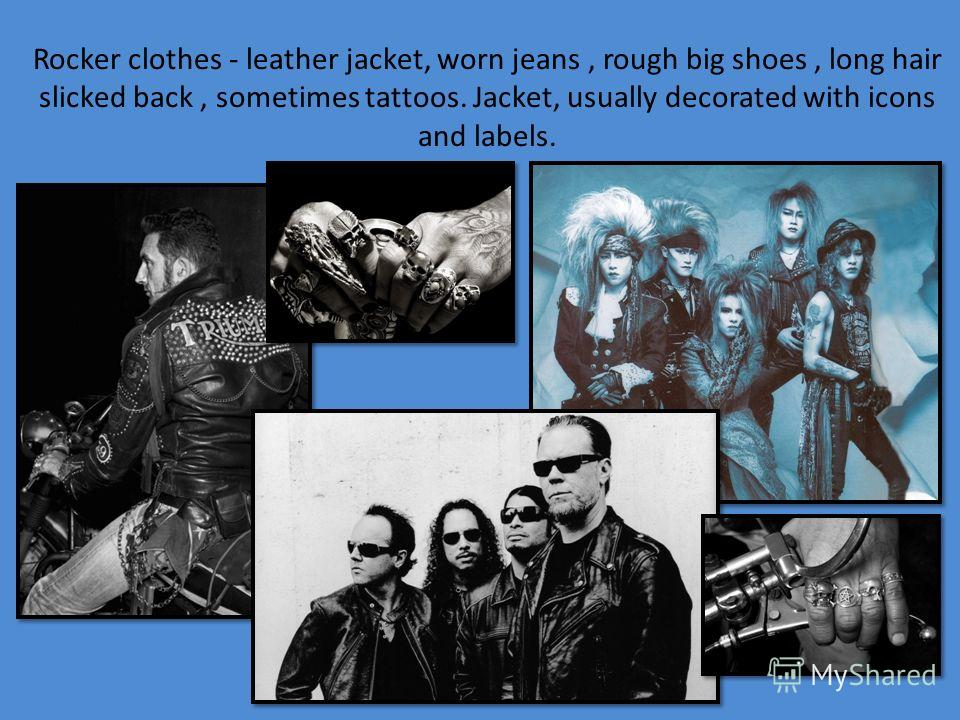 Rockers appeared in the mid 60s and reached their peak in the late 60s - early 70s, both in England and on the continent. Rockers - come mostly from families of unskilled workers, and often without education, from the problem families.