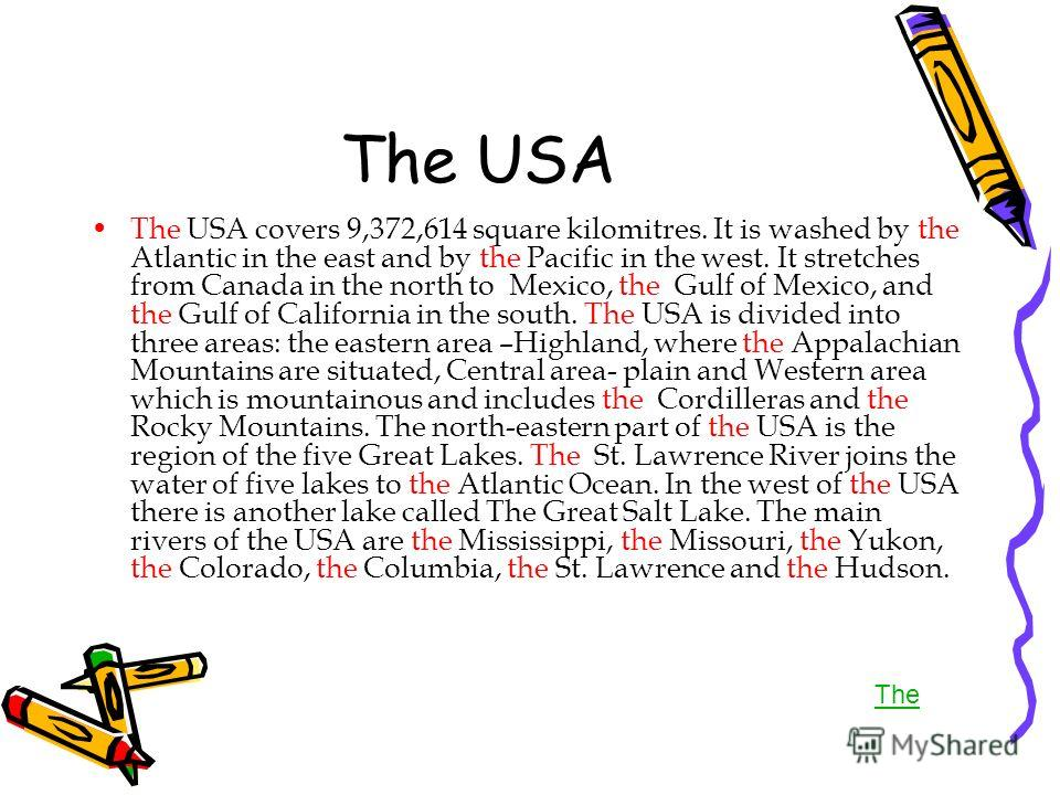 The USA The USA covers 9,372,614 square kilomitres. It is washed by the Atlantic in the east and by the Pacific in the west. It stretches from Canada in the north to Mexico, the Gulf of Mexico, and the Gulf of California in the south. The USA is divi