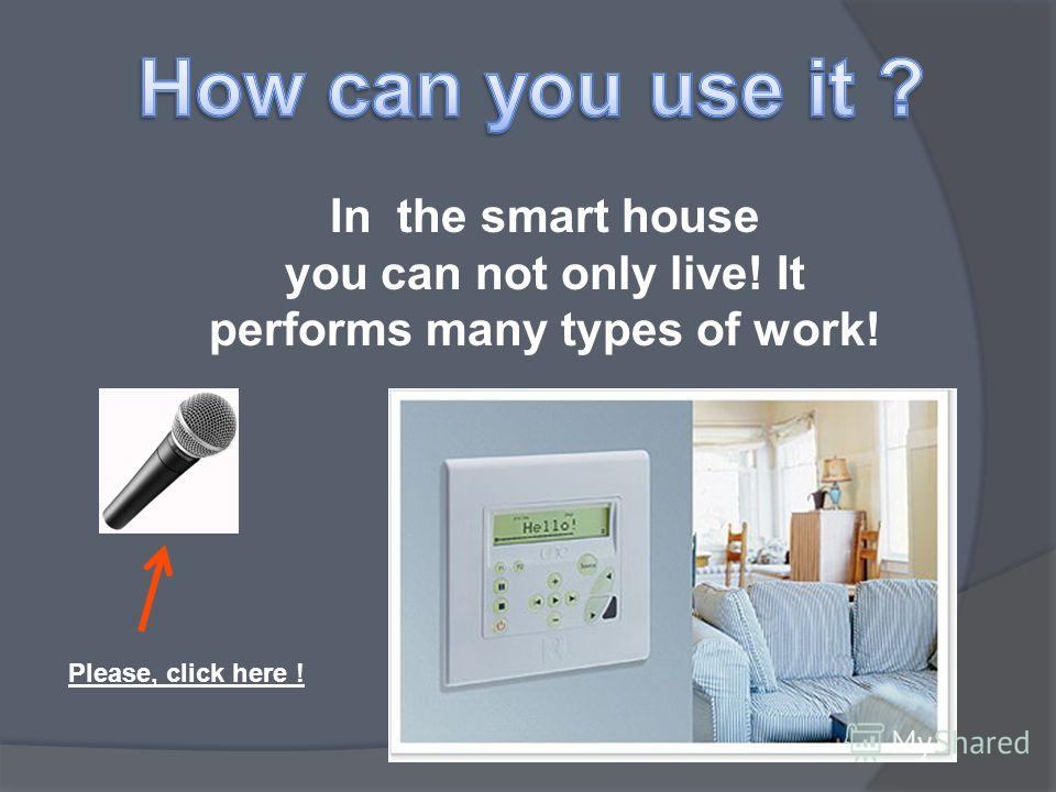Smart house is very similar to an ordinary house, but it is filled with technology! Please, click here !