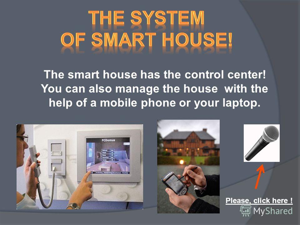 In the smart house you can not only live! It performs many types of work! Please, click here !