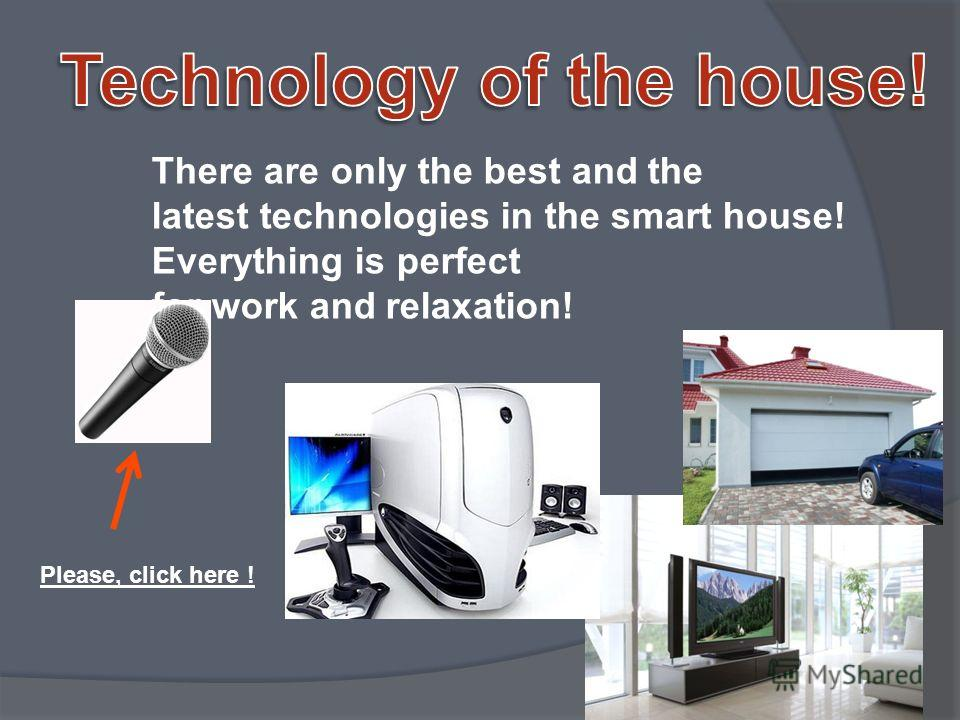 The smart house has the control center! You can also manage the house with the help of a mobile phone or your laptop. Please, click here !