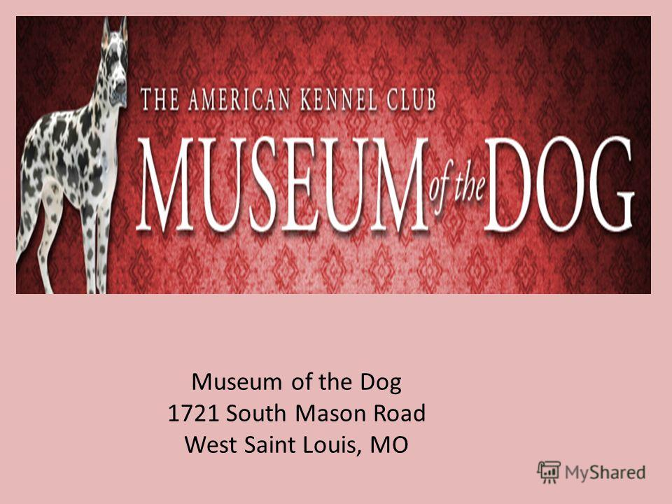 Museum of the Dog 1721 South Mason Road West Saint Louis, MO