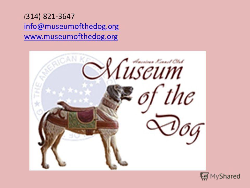 ( 314) 821-3647 info@museumofthedog.org www.museumofthedog.org