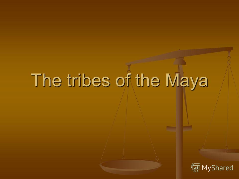 The tribes of the Maya