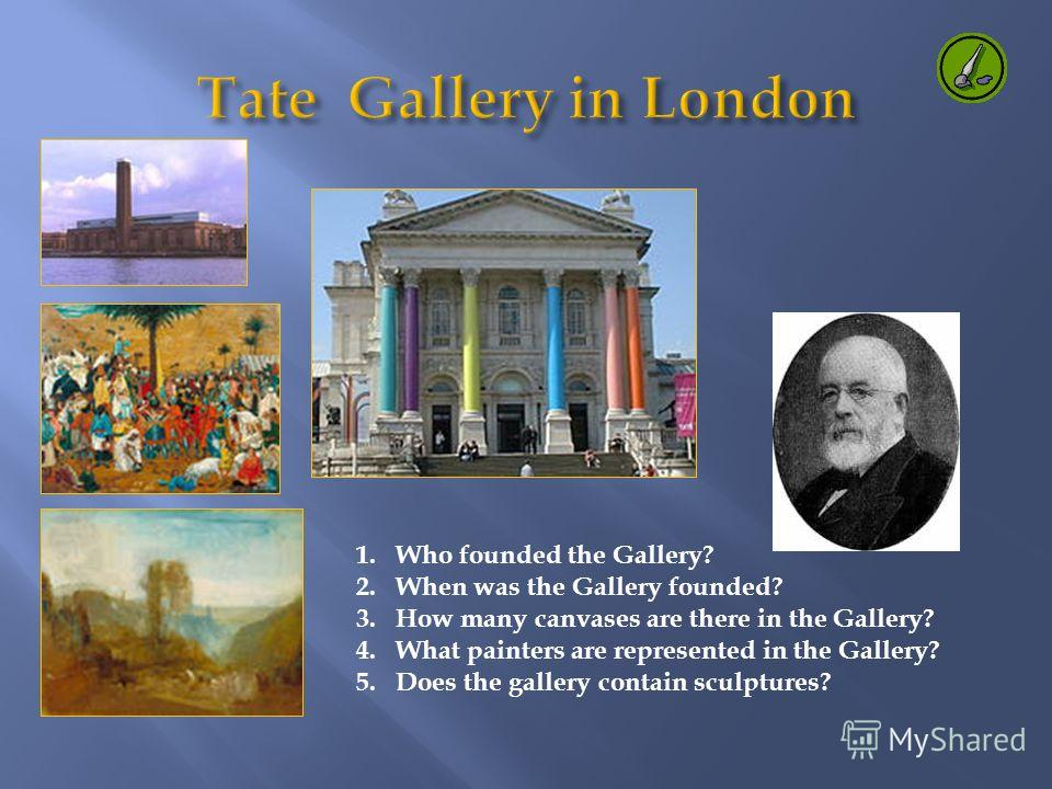 1. Who founded the Gallery? 2. When was the Gallery founded? 3. How many canvases are there in the Gallery? 4. What painters are represented in the Gallery? 5. Does the gallery contain sculptures?