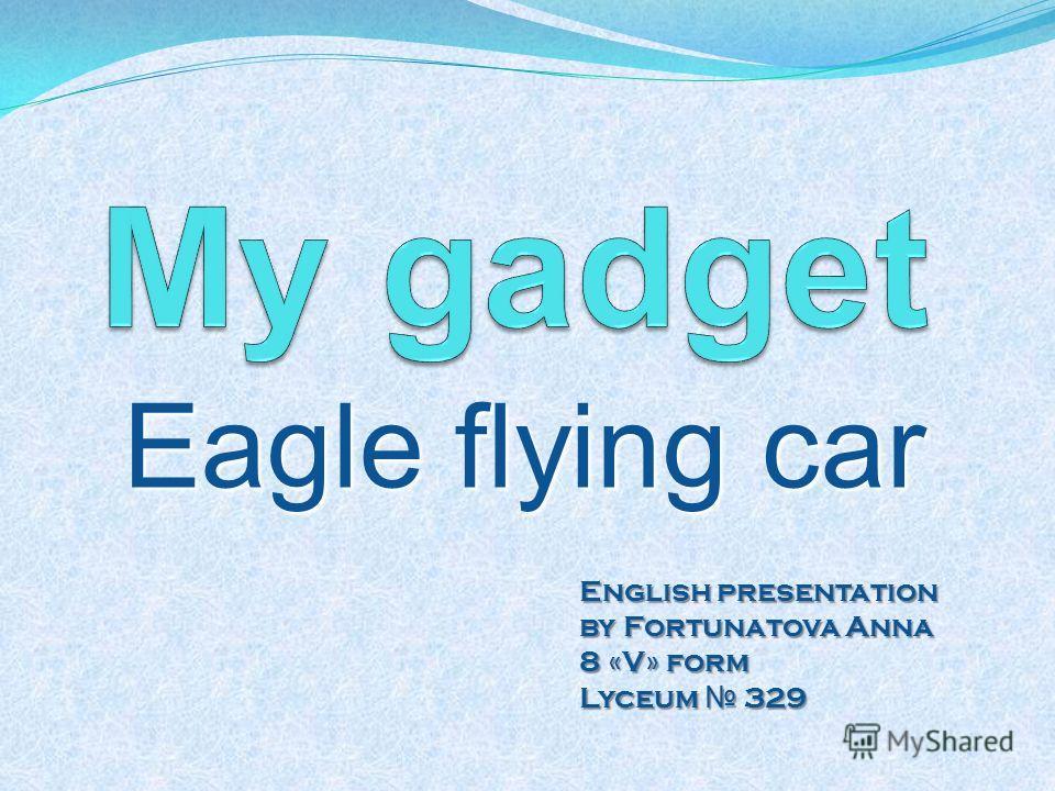 Eagle flying car English presentation by Fortunatova Anna 8 «V» form Lyceum 329