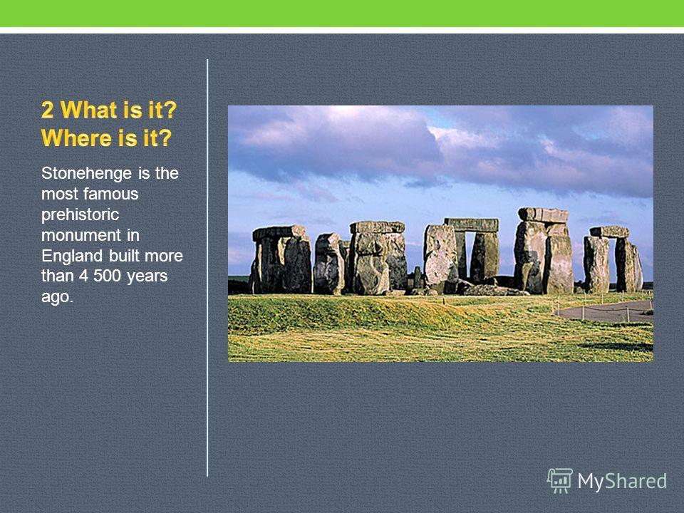 Stonehenge is the most famous prehistoric monument in England built more than 4 500 years ago.