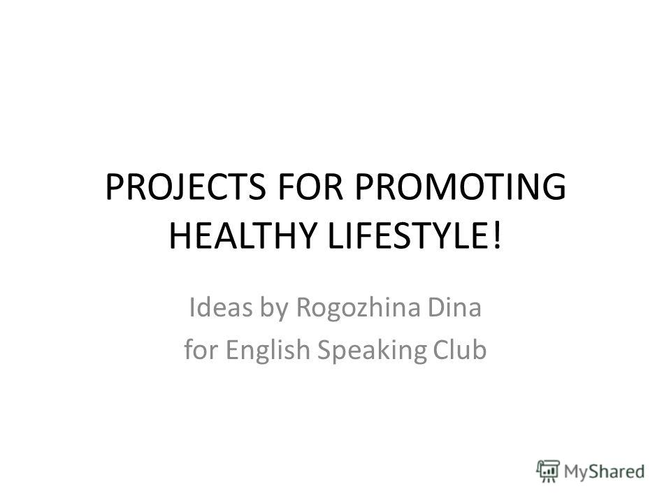 PROJECTS FOR PROMOTING HEАLTHY LIFESTYLE! Ideas by Rogozhina Dina for English Speaking Club