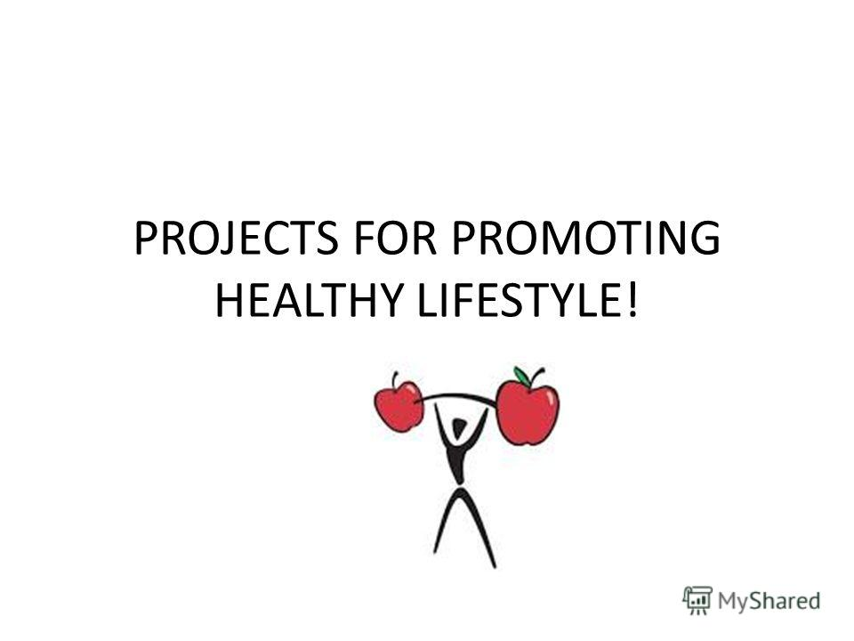 PROJECTS FOR PROMOTING HEАLTHY LIFESTYLE!