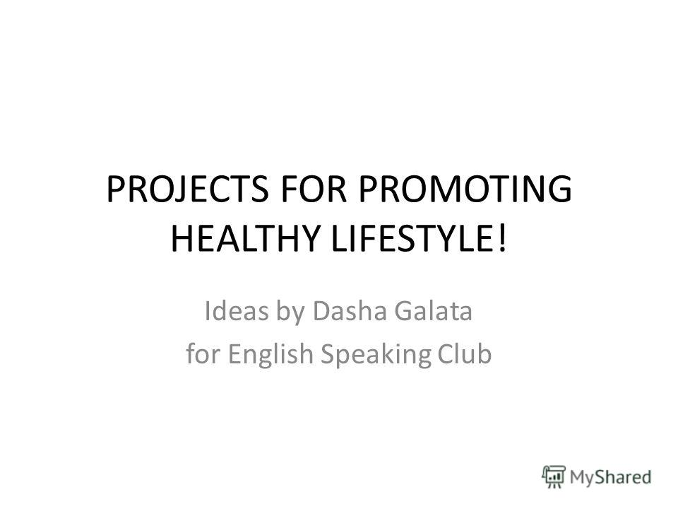 PROJECTS FOR PROMOTING HEАLTHY LIFESTYLE! Ideas by Dasha Galata for English Speaking Club