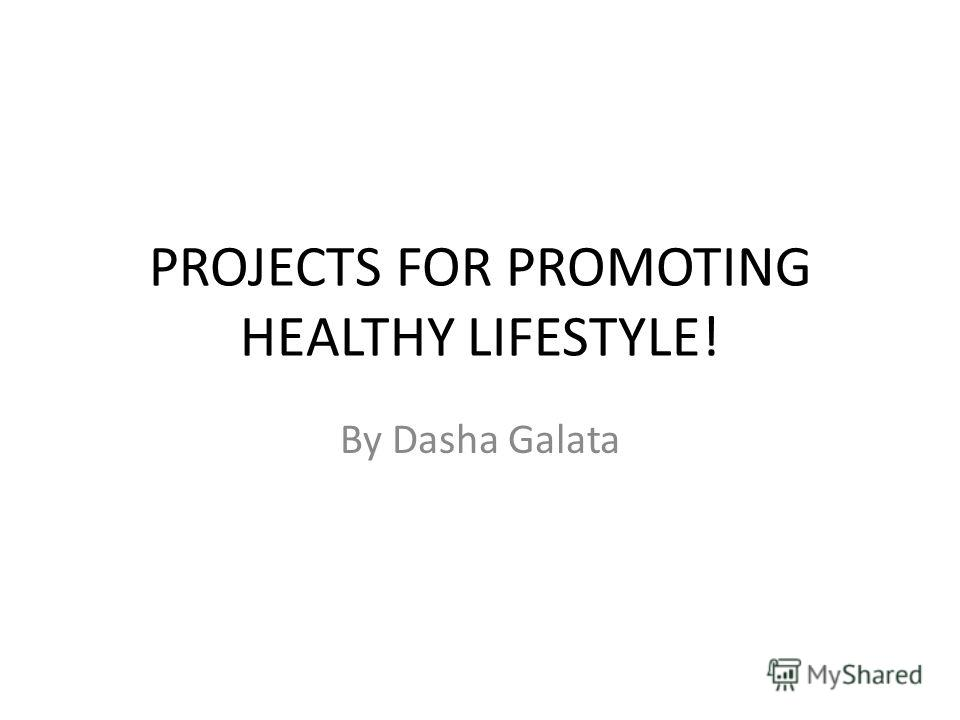 PROJECTS FOR PROMOTING HEАLTHY LIFESTYLE! By Dasha Galata