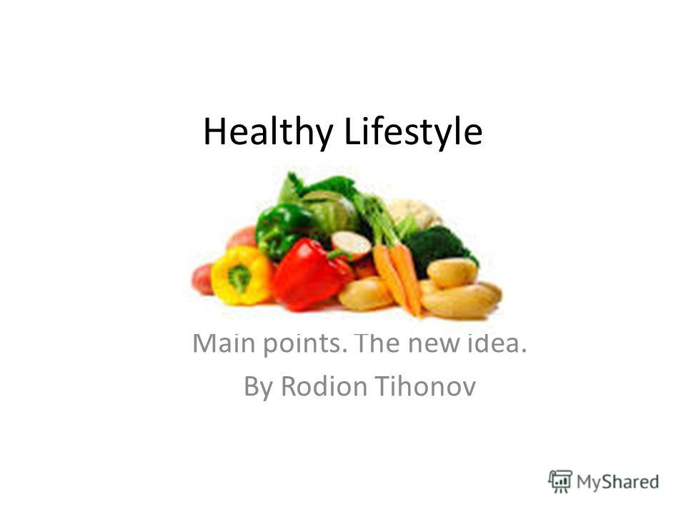 Healthy Lifestyle Main points. The new idea. By Rodion Tihonov