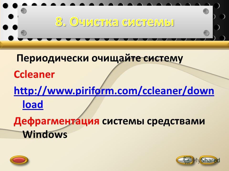 Периодически очищайте систему Ccleaner http://www.piriform.com/ccleaner/down load Дефрагментация системы средствами Windows